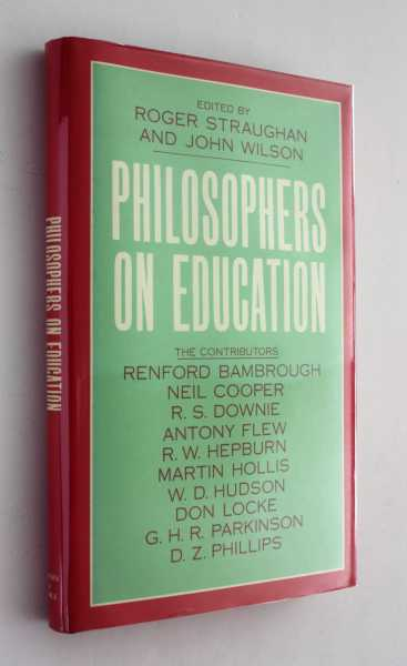 Philosophers in Education, Straughan and John Wilson (eds), Roger