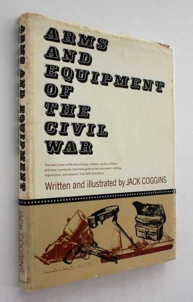 Arms and Equipment of the Civil War, Coggins, Jack