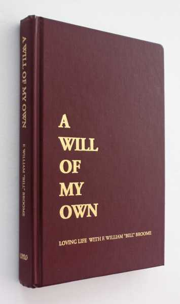 A Will of My Own: Loving Life with F. William 'Bill' Broome, Broome, F. William 'Bill'