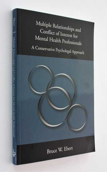 Multiple Relationships and Conflict of Interest for Mental Health Professionals: A Conservative Psycholegal Approach, Ebert, Bruce W.