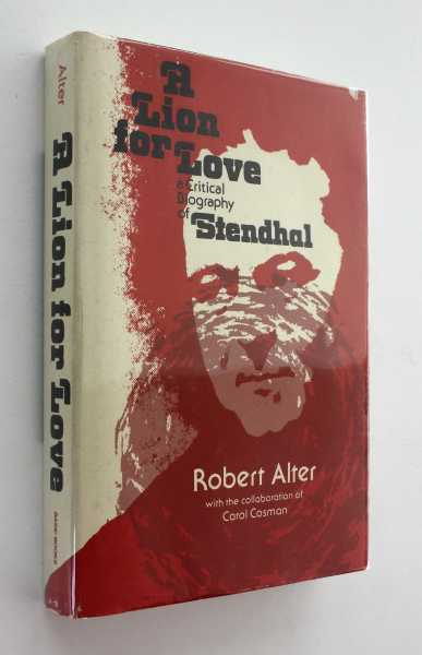 A Lion for Love: A Critical Biography of Stendhal, Alter, Robert