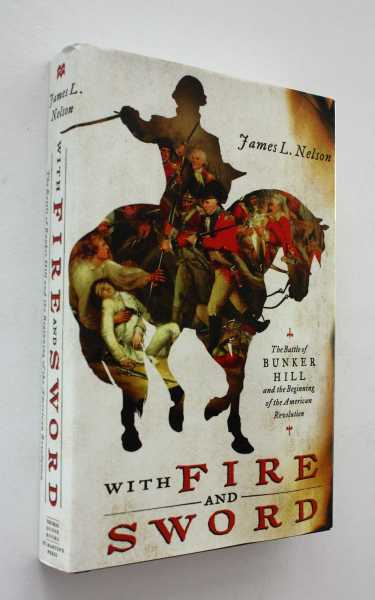 With Fire & Sword: The Battle of Bunker Hill and the Beginning of the American Revolution, Nelson, James L.