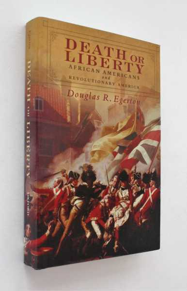 Death or Liberty: African Americans and Revolutionary America, Egerton, Douglas R.