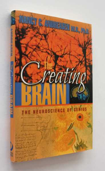 The Creating Brain: The Neuroscience of Genius, Andreasen, M.D., Ph.D., Nancy C.