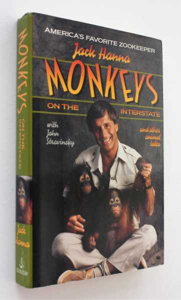 Monkeys on the Interstate: and Other Tales from America's Favorite Zookeeper, Hanna, Jack