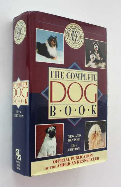 The Complete Dog Book: The photograph, history and official standard of every breed admitted to AKC registration, and the selection, training, breeding, care and feeding of pure-bred dogs, American Kennel Club