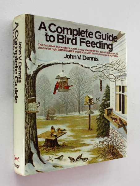 A Complete Guide to Bird Feeding, Dennis, John V.