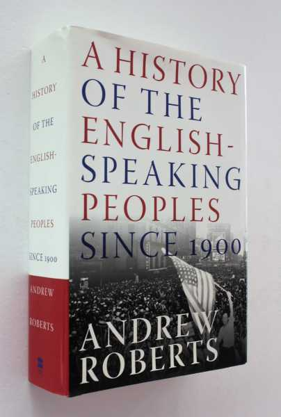 A History of the English-Speaking Peoples Since 1900, Roberts, Andrew