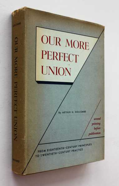 Our More Perfect Union: From Eighteenth-Century Principles to Twentieth-Century Practice, Holcombe, Arthur N.