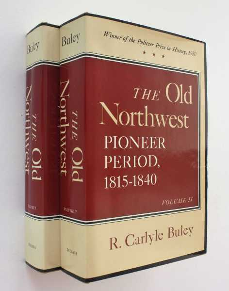 The Old Northwest: Pioneer Period, 1815-1840 Volumes I & II, Buley, R. Carlyle