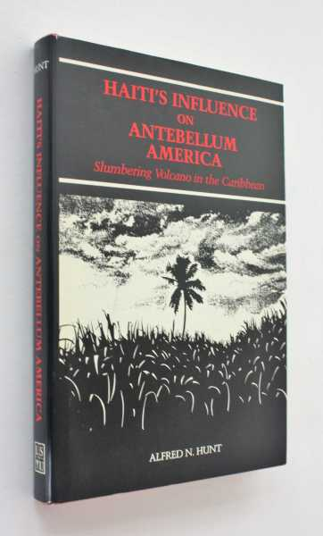 Haiti's Influence on Antebellum America: Slumbering Volcano in the Caribbean, Hunt, Alfred N.