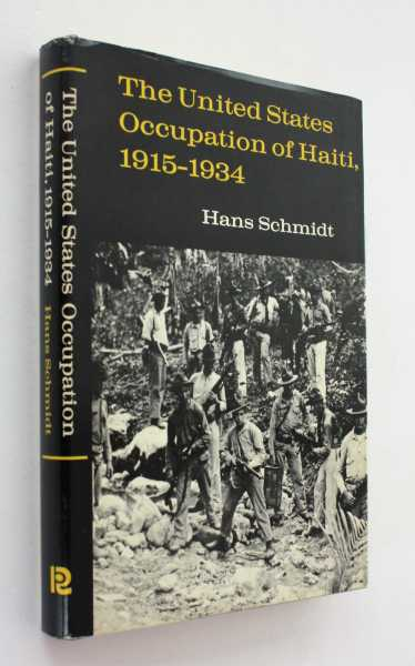 The United States Occupation of Haiti, 1915-1934, Schmidt, Hans