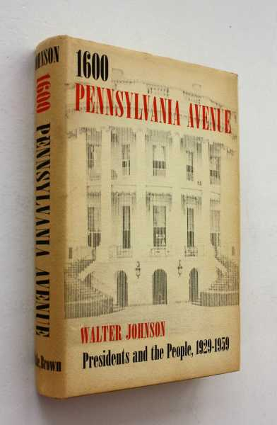 1600 Pennsylvania Avenue: Presidents and the People, 1929-1959, Johnson, Walter