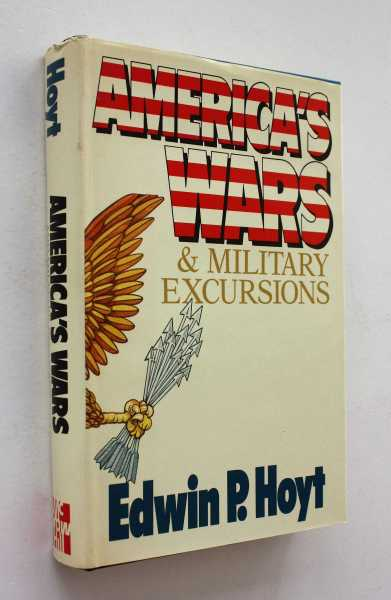 America's Wars: and Military Excursions, Hoyt, Edwin P.
