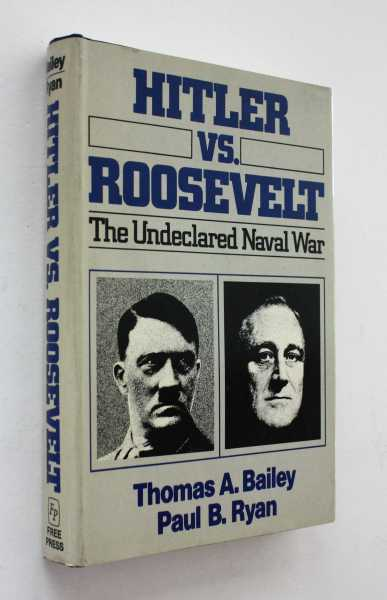 Hitler vs. Roosevelt: The Undeclared Naval War, Bailey and Paul B. Ryan, Thomas A.
