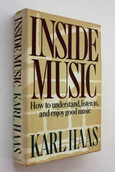Inside Music: How to Understand, Listen To, and Enjoy Good Music, Haas, Karl