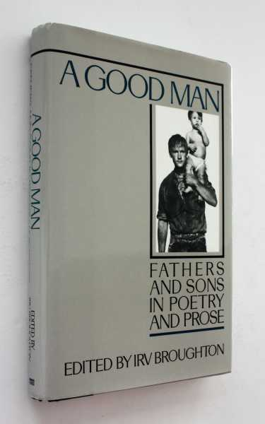 A Good Man: Fathers and Sons in Poetry and Prose, Broughton, Irv