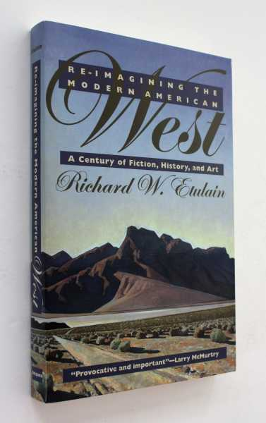 Re-Imagining the Modern American West: A Century of Fiction, History, and Art, Etulain, Richard W.