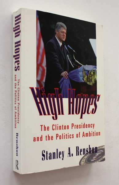 High Hopes: The Clinton Presidency and the Politics of Ambition, Renshon, Stanley A.