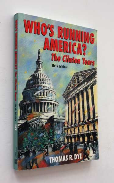 Who's Running America?: The Clinton Years, Sixth Edition, Dye, Thomas R.