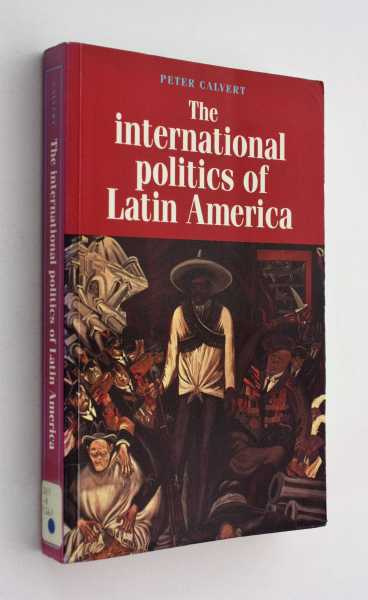The International Politics of Latin America, Calvert, Peter