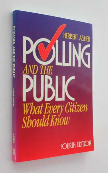 Polling and the Public: What Every Citizen Should Know, Fourth Edition, Asher, Herbert