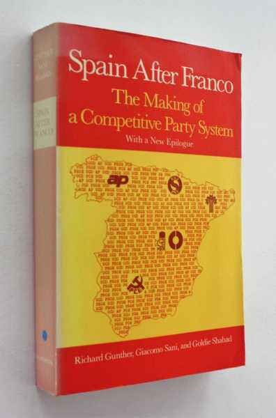 Spain After Franco: The Making of a Competitive Party System, Gunther, Giacomo Sani and Goldie Shabad, Richard