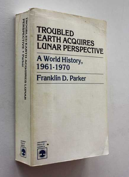 Troubled Earth Acquires Lunar Perspective: A World History, 1961-1970, Parker, Franklin D.