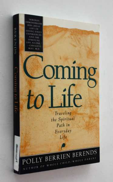 Coming to Life: Traveling the Spiritual Path in Everyday Life, Berends, Polly Berrien