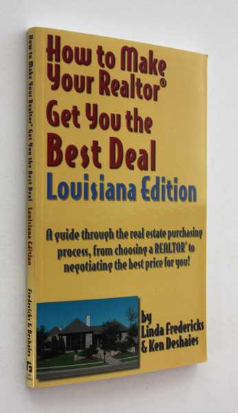 How to Make Your Realtor Get You the Best Deal: Louisiana Edition, Fredericks & Ken Deshaies, Linda