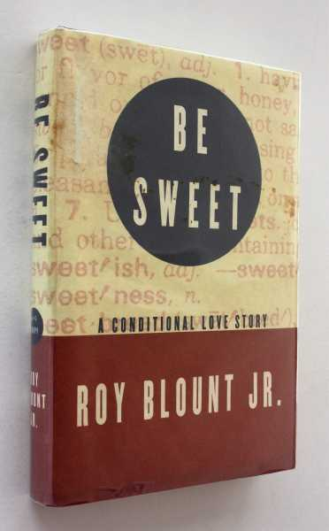 Be Sweet: A Conditional Love Story, Blount, Jr., Roy