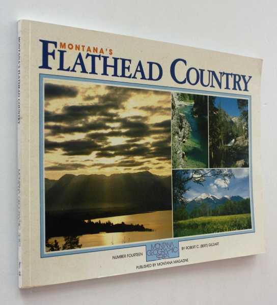 Montana's Flathead Country: Number Fourteen, Montana Geographic Series, Gildart, Robert C. (Bert)