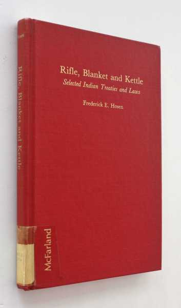 Rifle, Blanket and Kettle: Selected Indian Treaties and Laws, Hosen, Frederick E.