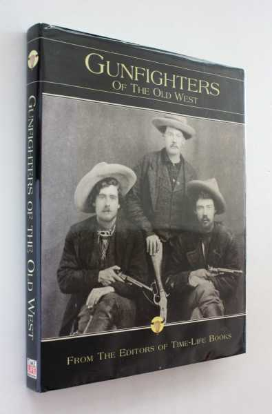 The Old West: The Gunfighters, Editors of Time-Life Books with Paul Trachtman