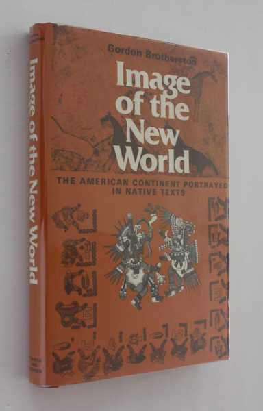 Image of the New World: The American continent portrayed in native texts, Brotherston, Gordon