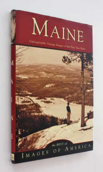 Maine: Unforgettable Vintage Images of the Pine Tree State, Bardwell etal, John D.