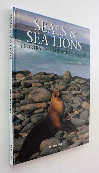 Seals & Sea Lions: A Portrait of the Animal World, Cleave, Andrew