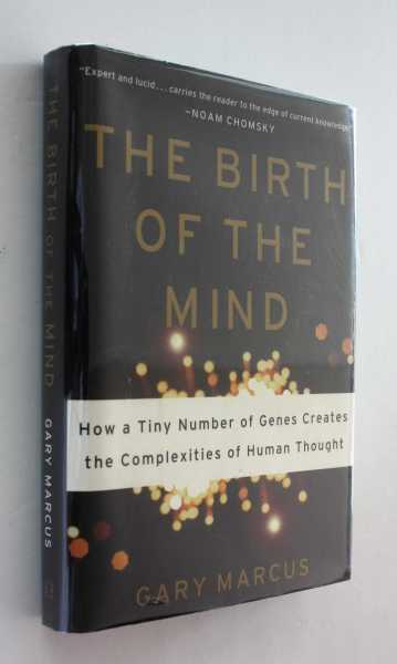The Birth of the Mind: How a Tiny Number of Genes Creates the Complexities of Human Thought, Marcus, Gary