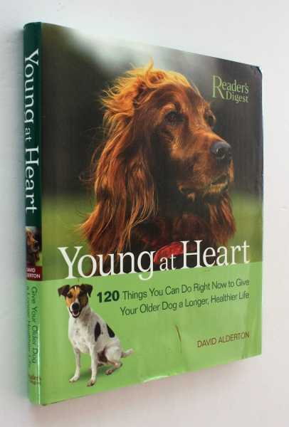 Young at Heart: 120 Things You Can Do Right Now to Give Your Dog a Longer, Healthier Life, Alderton, David