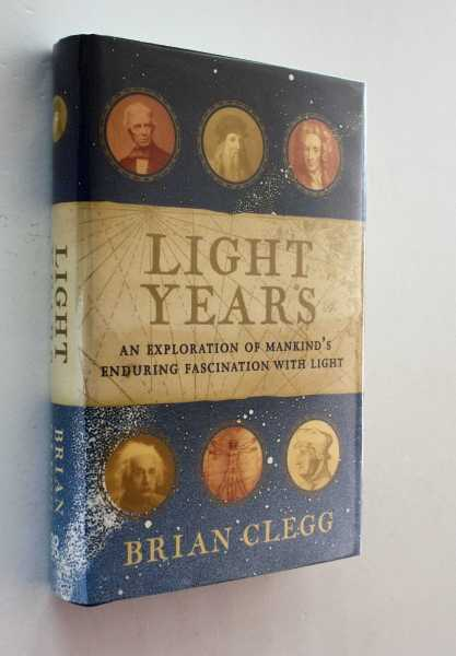Light Years: An Exploration of Mankind's Enduring Fascination with Light, Clegg, Brian