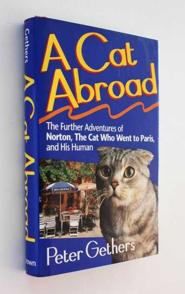 A Cat Abroad: The Further Adventures of Norton, the Cat Who Went to Paris, and His Human, Gethers, Peter