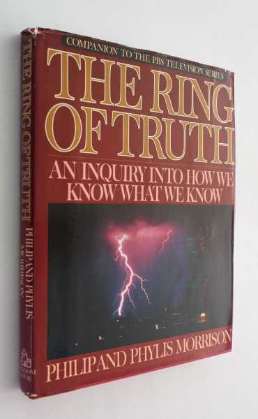 The Ring of Truth: An Inquiry Into How We Know What We Know, Morrison, Philip and Phylis