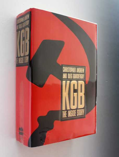 KGB: The Inside Story of Its Foreign Operations from Lenin to Gorbachev, Andrew and Oleg Gordievsky, Christopher