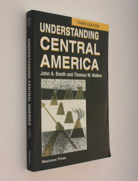 Understanding Central America, Booth and Thomas W. Walker, John A.