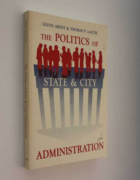 The Politics of State and City Administration, Abney and Thomas P. Lauth, Glenn