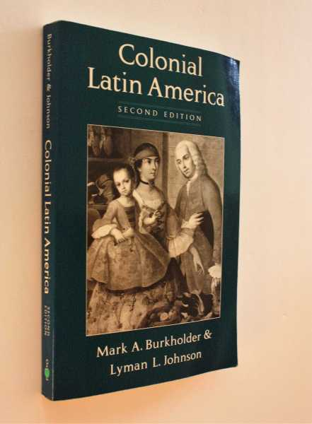 Colonial Latin America: Second Edition, Burkholder and Lyman L Johnson, Mark A.