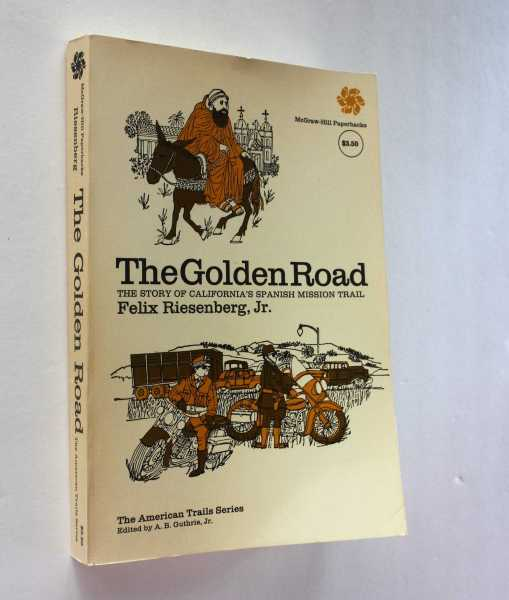 The Golden Road: The Story of California's Spanish Mission Trail, Riesenberg, Jr., Felix