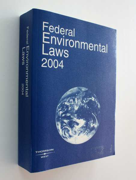 Federal Environmental Laws 2004 Edition, West