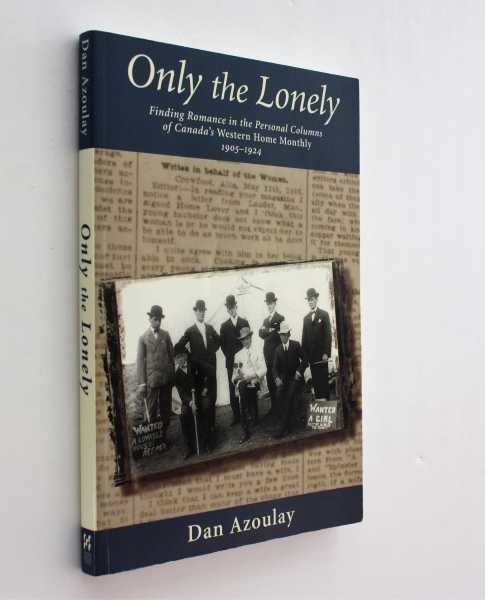 Only the Lonely: Finding Romance in the Personal Columns of Canada's Western Home Monthly 1905-1924, Azoulay, Dan