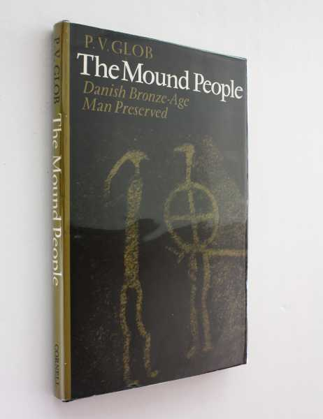 The Mound People: Danish Bronze-Age Man Preserved, Glob, P. V.